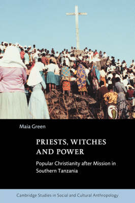 Cambridge Studies in Social and Cultural Anthropology: Priests, Witches and Power: Popular Christianity after Mission in Southern Tanzania Series Number 112 (Hardback)