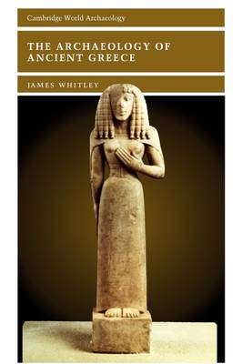 Cambridge World Archaeology: The Archaeology of Ancient Greece (Hardback)