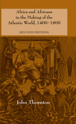 Africa and Africans in the Making of the Atlantic World, 1400-1800 - Studies in Comparative World History (Hardback)