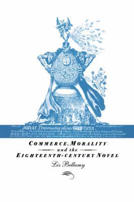 Commerce, Morality and the Eighteenth-Century Novel (Hardback)