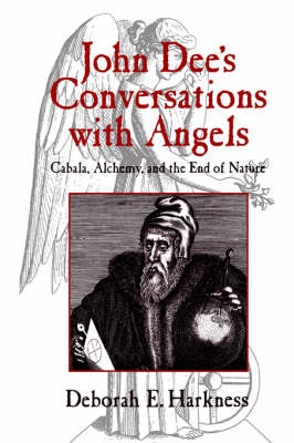John Dee's Conversations with Angels: Cabala, Alchemy, and the End of Nature (Hardback)