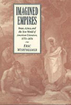 Cambridge Studies in American Literature and Culture: Imagined Empires: Incas, Aztecs, and the New World of American Literature, 1771-1876 Series Number 121 (Hardback)