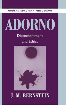 Modern European Philosophy: Adorno: Disenchantment and Ethics (Hardback)