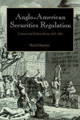 Anglo-American Securities Regulation: Cultural and Political Roots, 1690-1860 (Hardback)