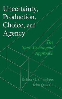 Uncertainty, Production, Choice, and Agency: The State-Contingent Approach (Hardback)