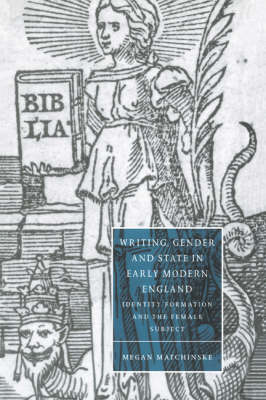 Writing, Gender and State in Early Modern England: Identity Formation and the Female Subject - Cambridge Studies in Renaissance Literature and Culture 26 (Hardback)