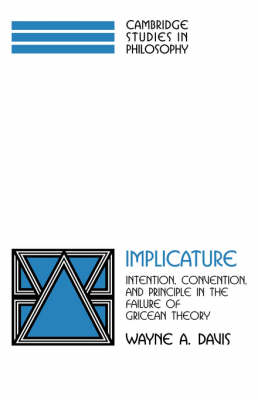 Implicature: Intention, Convention, and Principle in the Failure of Gricean Theory - Cambridge Studies in Philosophy (Hardback)