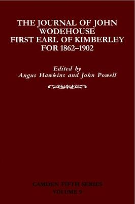The Journal of John Wodehouse First Earl of Kimberley, 1862-1902 - Camden Fifth Series 9 (Hardback)
