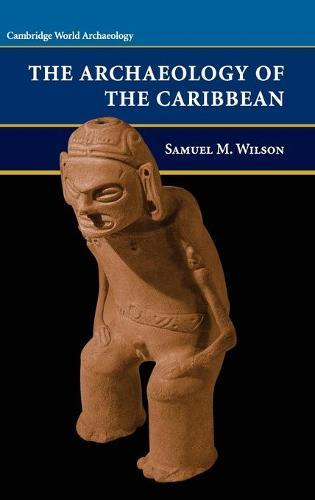 Cambridge World Archaeology: The Archaeology of the Caribbean (Hardback)