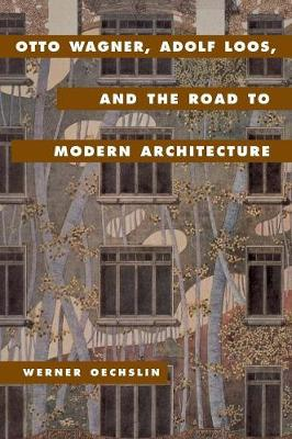 Otto Wagner, Adolf Loos, and the Road to Modern Architecture (Hardback)