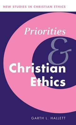 Priorities and Christian Ethics - New Studies in Christian Ethics 12 (Hardback)