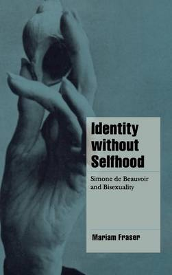 Identity without Selfhood: Simone de Beauvoir and Bisexuality - Cambridge Cultural Social Studies (Hardback)