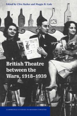 British Theatre between the Wars, 1918-1939 - Cambridge Studies in Modern Theatre (Hardback)