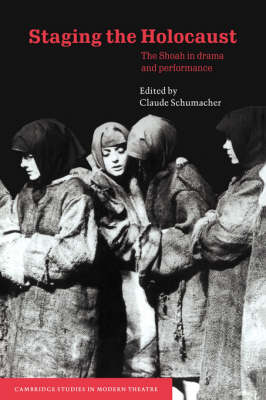 Cambridge Studies in Modern Theatre: Staging the Holocaust: The Shoah in Drama and Performance (Hardback)