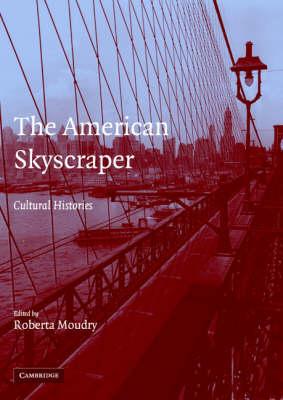 The American Skyscraper: Cultural Histories (Hardback)
