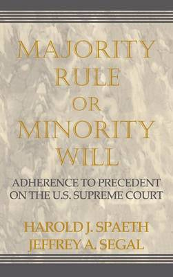 Majority Rule or Minority Will: Adherence to Precedent on the U.S. Supreme Court (Hardback)