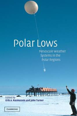 Polar Lows: Mesoscale Weather Systems in the Polar Regions (Hardback)