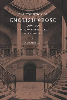 The Evolution of English Prose, 1700-1800: Style, Politeness, and Print Culture (Hardback)