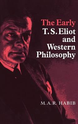 The Early T. S. Eliot and Western Philosophy (Hardback)
