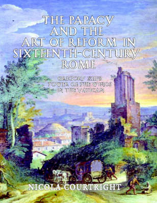 The Papacy and the Art of Reform in Sixteenth-Century Rome: Gregory XIII's Tower of the Winds in the Vatican - Monuments of Papal Rome (Hardback)