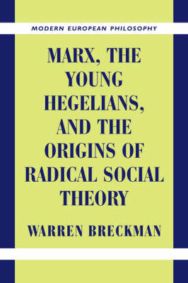 Marx, the Young Hegelians, and the Origins of Radical Social Theory: Dethroning the Self - Modern European Philosophy (Hardback)