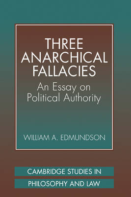 Three Anarchical Fallacies: An Essay on Political Authority - Cambridge Studies in Philosophy and Law (Hardback)