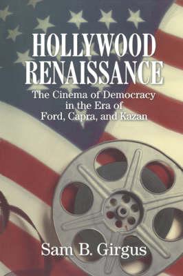 Hollywood Renaissance: The Cinema of Democracy in the Era of Ford, Kapra, and Kazan (Paperback)