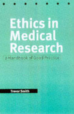 Ethics in Medical Research: A Handbook of Good Practice (Paperback)