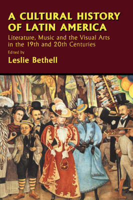 A Cultural History of Latin America: Literature, Music and the Visual Arts in the 19th and 20th Centuries (Paperback)