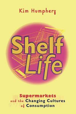 Shelf Life: Supermarkets and the Changing Cultures of Consumption (Paperback)