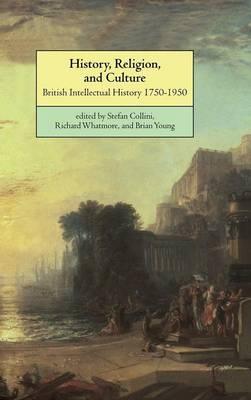 History, Religion, and Culture: British Intellectual History 1750-1950 (Hardback)