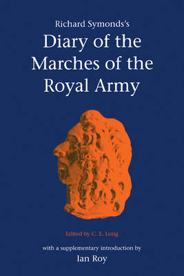 Richard Symonds's Diary of the Marches of the Royal Army - Camden Classic Reprints 3 (Paperback)