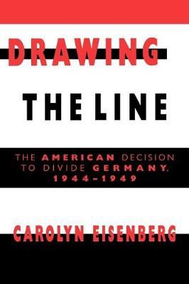 Drawing the Line: The American Decision to Divide Germany, 1944-1949 (Paperback)