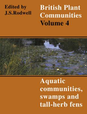 British Plant Communities: Volume 4, Aquatic Communities, Swamps and Tall-Herb Fens - British Plant Communities 4 (Paperback)