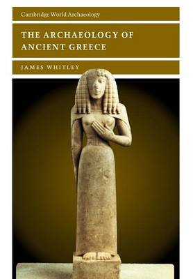 The Archaeology of Ancient Greece - Cambridge World Archaeology (Paperback)