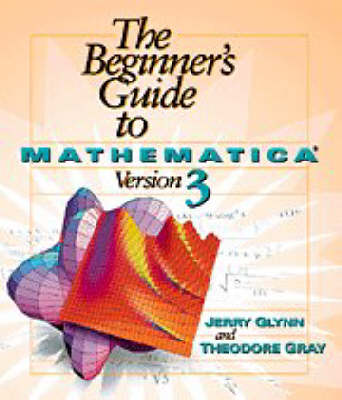 The Beginner's Guide to Mathematica (R) Version 3 (Paperback)