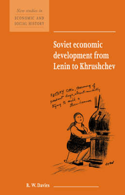 Soviet Economic Development from Lenin to Khrushchev - New Studies in Economic and Social History 34 (Paperback)