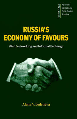 Russia's Economy of Favours: Blat, Networking and Informal Exchange - Cambridge Russian, Soviet and Post-Soviet Studies 102 (Paperback)