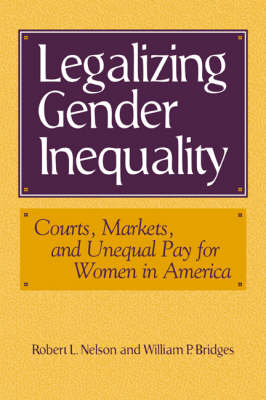 Legalizing Gender Inequality: Courts, Markets and Unequal Pay for Women in America - Structural Analysis in the Social Sciences 16 (Paperback)