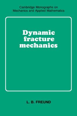 Dynamic Fracture Mechanics - Cambridge Monographs on Mechanics (Paperback)
