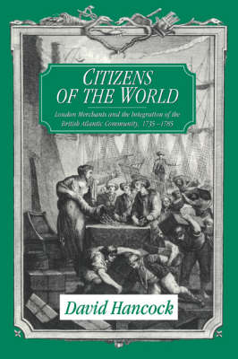 Citizens of the World: London Merchants and the Integration of the British Atlantic Community, 1735-1785 (Paperback)