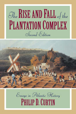 The Rise and Fall of the Plantation Complex: Essays in Atlantic History - Studies in Comparative World History (Paperback)