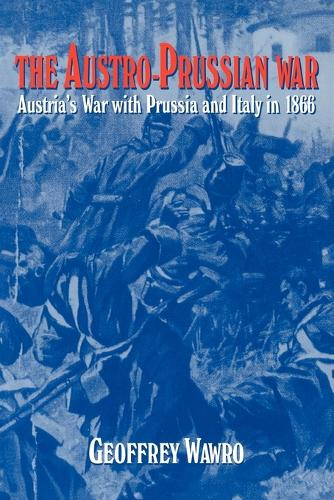 The Austro-Prussian War: Austria's War with Prussia and Italy in 1866 (Paperback)