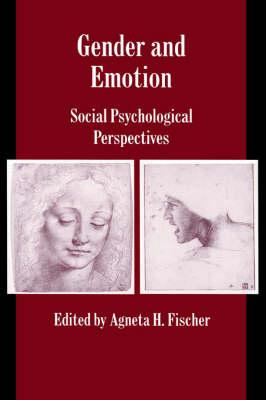 Gender and Emotion: Social Psychological Perspectives - Studies in Emotion and Social Interaction (Hardback)