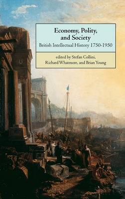 Economy, Polity, and Society: British Intellectual History 1750-1950 (Hardback)