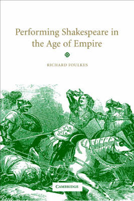 Performing Shakespeare in the Age of Empire (Hardback)
