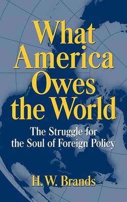 What America Owes the World: The Struggle for the Soul of Foreign Policy (Hardback)