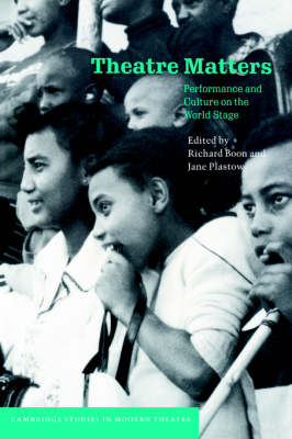 Cambridge Studies in Modern Theatre: Theatre Matters: Performance and Culture on the World Stage (Hardback)