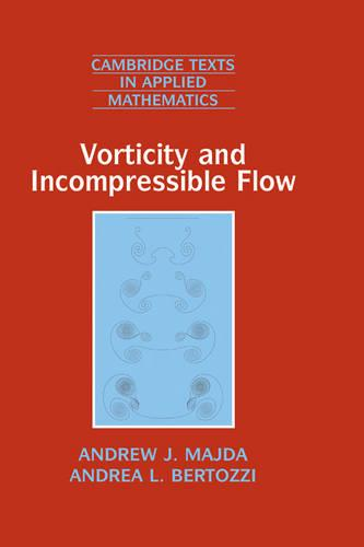 Vorticity and Incompressible Flow - Cambridge Texts in Applied Mathematics 27 (Hardback)