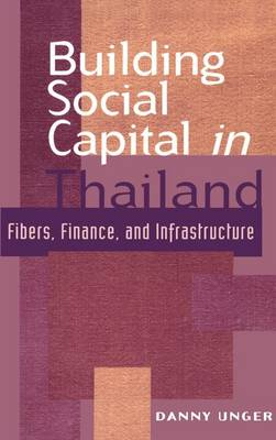 Building Social Capital in Thailand: Fibers, Finance and Infrastructure - Cambridge Asia-Pacific Studies (Hardback)